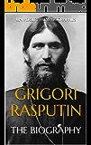 Grigori Rasputin: The Biography