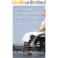 Reasonable Accommodations in the Workplace: A Legal Resource Guide for California Employers and HR Professionals