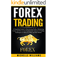 FOREX Trading: A Simplified Guide To Maximizing Profits, Minimizing Losses and How to Use Fundamental Analysis & Trading Techniques to Thrive in a Bear ... Forex Trading Strategies) (English Edition)