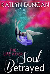 Soul Betrayed (The Life After trilogy, Book 3) Kindle Edition