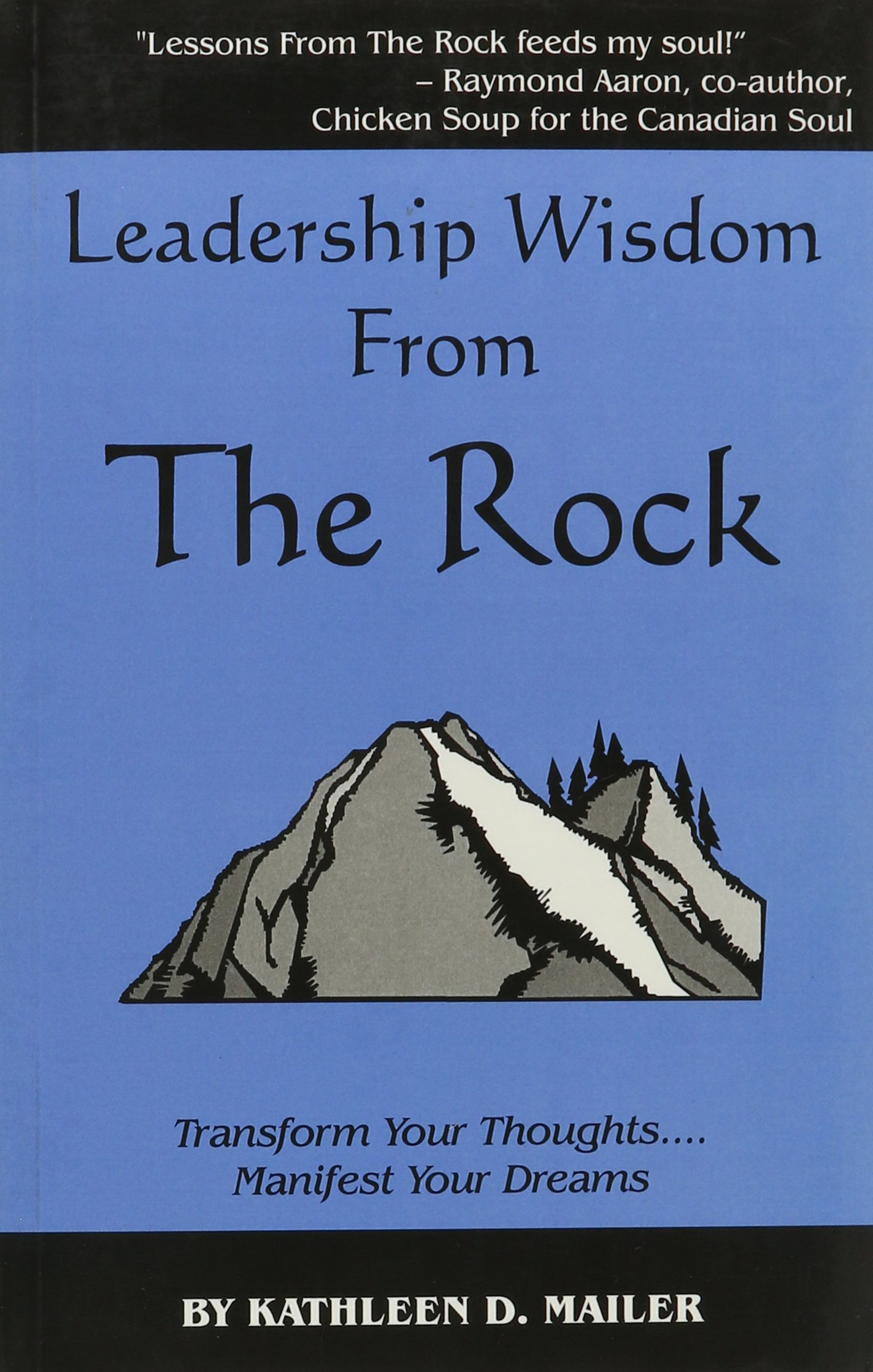 Leadership Wisdom From The Rock Kathleen D Mailer 9781894326452 Amazon Books