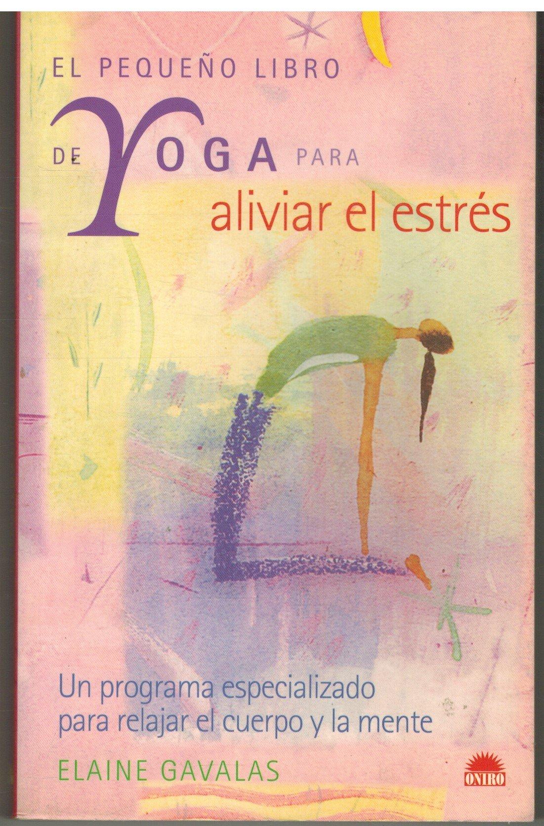 El pequeño libro del yoga para aliviar el estres Manuales ...