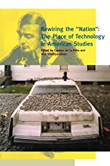 """Rewiring the """"Nation"""": The Place of Technology in American Studies (A Special Issue of American Quarterly) Paperback"""