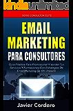 Email Marketing Para Consultores: Guía práctica para promocionar y vender tus servicios y formaciones con estrategias de…