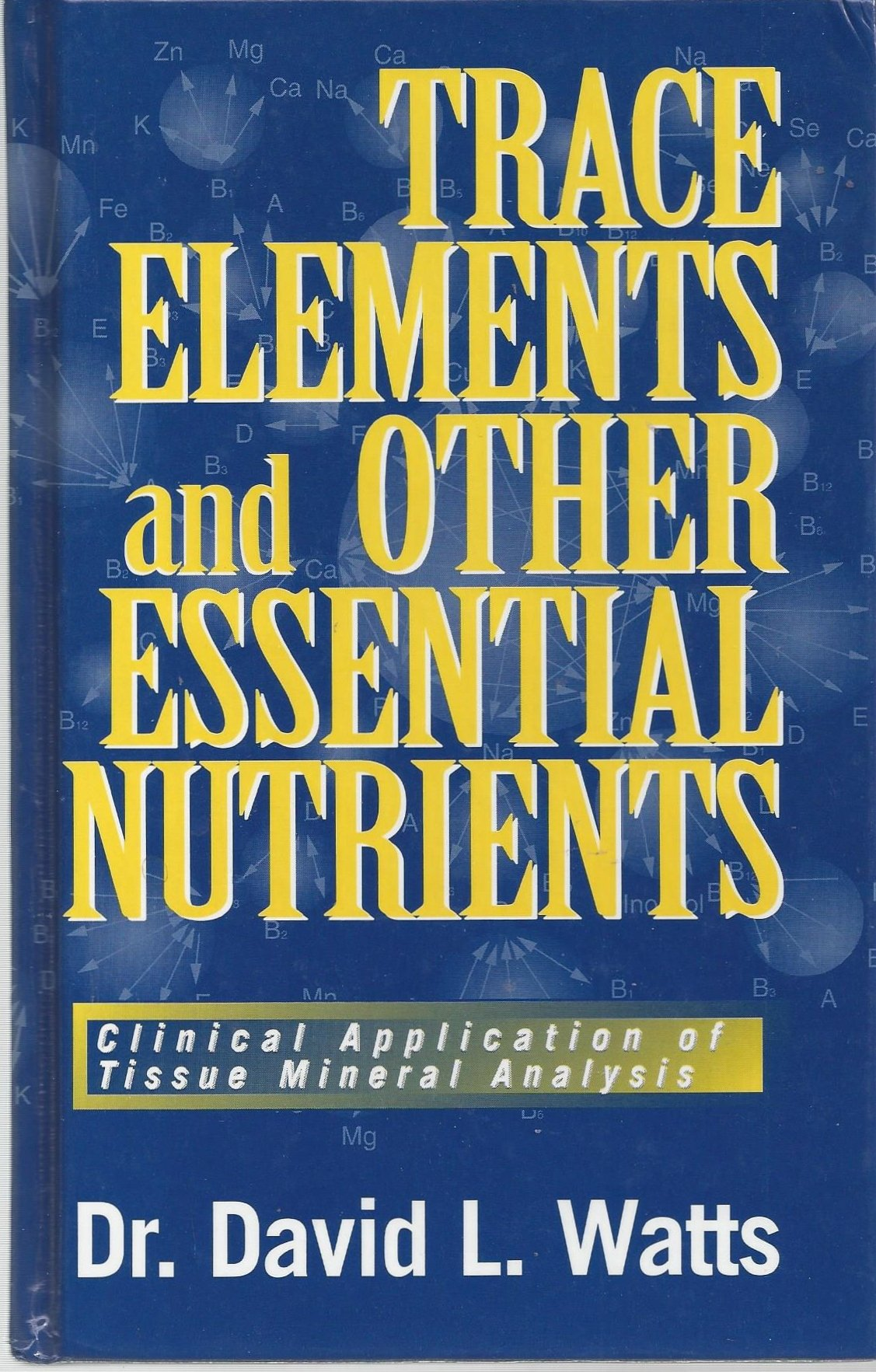Trace Elements Other Essential Nutrients Clinical Application Of Tissue Mineral Anlaysis Hardcover December 1 1995