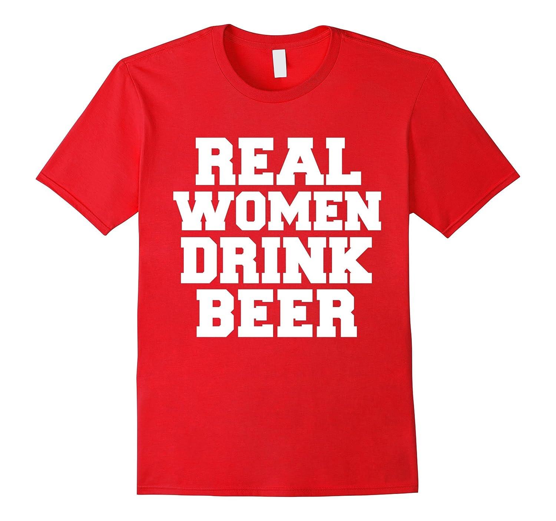 Real women drink beer funny t shirt beer lovers craft beer for Funny craft beer shirts