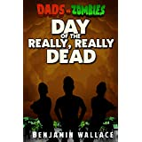 Day of the Really, Really Dead: A Dads vs. Zombies Story (Dads vs. Series)