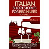 Italian Short Stories For Beginners Volume 2: 8 More Unconventional Short Stories to Grow Your Vocabulary and Learn Italian t