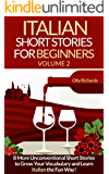 Italian Short Stories For Beginners Volume 2: 8 More Unconventional Short Stories to Grow Your Vocabulary and Learn Italian the fun Way!