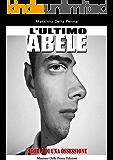 L'ultimo Abele: Storia di un'ossessione