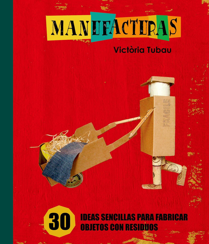 Manufacturas: 30 ideas sencillas para fabricar objetos con ...