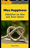 Miss Happiness: Glücklich im Hier und Jetzt leben!