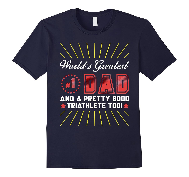 World's Greatest Dad And A Pretty Good Triathlete Too Tshir-TH