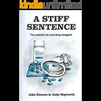 A Stiff Sentence: The Memoirs of a Sex Drug Smuggler
