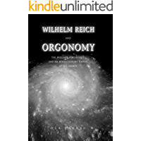 Wilhelm Reich and Orgonomy: The Brilliant Psychiatrist and His Revolutionary Theory of Life Energy (English Edition)