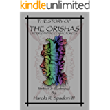 The Story Of The ORISHAS: Understanding Cosmic Forces (ORISHA Introduction Series Book 1)