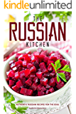 The Russian Kitchen: Authentic Russian Recipes for the Soul