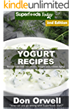 Yogurt Recipes: Over 50 Quick & Easy Gluten Free Low Cholesterol Whole Foods Recipes full of Antioxidants & Phytochemicals