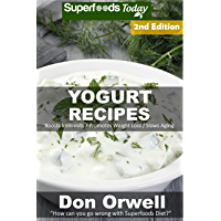 Yogurt Recipes: Over 50 Quick & Easy Gluten Free Low Cholesterol Whole Foods Recipes full of Antioxidants & Phytochemicals (English Edition)