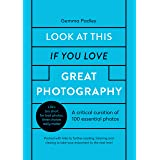 Look At This If You Love Great Photography: A critical curation off 100 essential photos • Packed with links to further readi