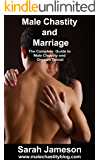 Male Chastity and Marriage: The Complete Guide to Male Chastity and Orgasm Denial
