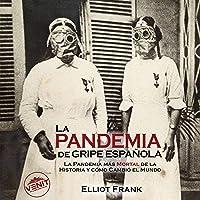 La Pandemia de Gripe Española [The Spanish Flu Pandemic]: La Pandemia Más Mortal de la Historia y Cómo Cambió el Mundo…