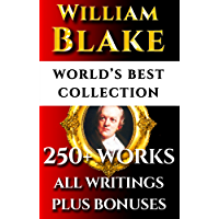 William Blake Complete Works – World's Best Ultimate Collection - 250+ Works- All Poetry, Poems, Prose, Annotations, Letters & Rarities Plus Biography and Bonuses [Annotated]