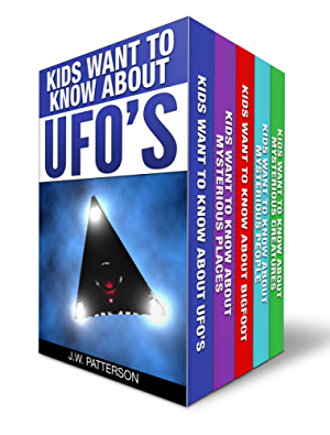 "The Complete ""Kids Want To Know"" 5 Book Boxed Set Collection: Kids Want to Know About:  UFO's; Bigfoot; Mysterious Creatures; Mysterious Places; Mysterious People (Mystery Books for Kids and Adults)"