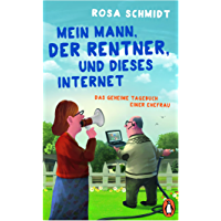 Mein Mann, der Rentner, und dieses Internet: Das geheime Tagebuch einer Ehefrau (Die Rentner-Reihe 1)