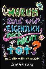 Warum sind wir eigentlich noch nicht tot?: Alles über unser Immunsystem (German Edition) Kindle Edition