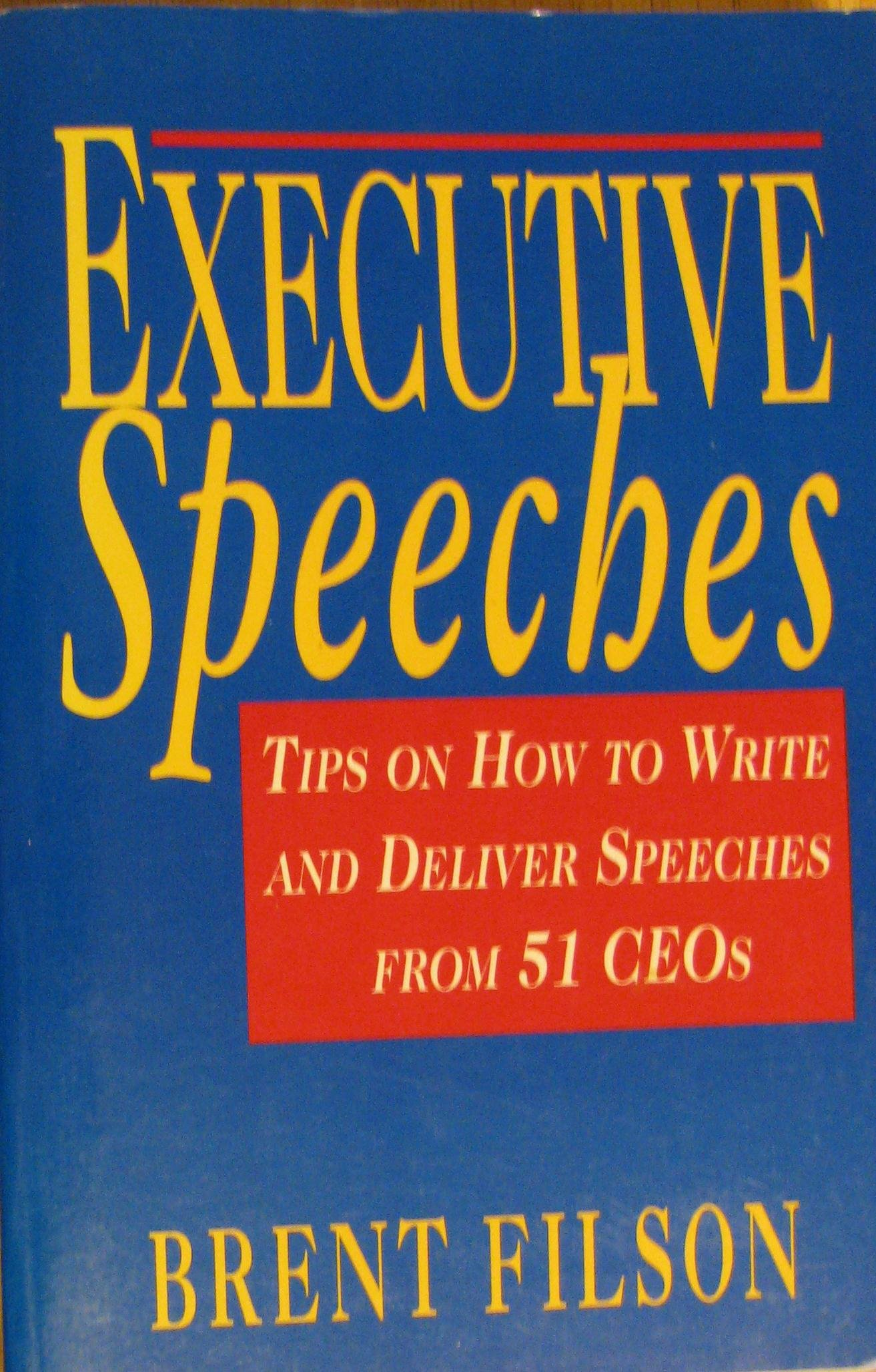 Executive Speeches: Tips on How to Write and Deliver Speeches from 51 Ceos