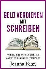 Geld verdienen mit Schreiben: Wie du ein erfolgreiches Autoren-Business aufbaust (German Edition) Kindle Edition