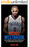 Russell Westbook: The incredible story of Russell Westbrook—one of basketball's greatest players!