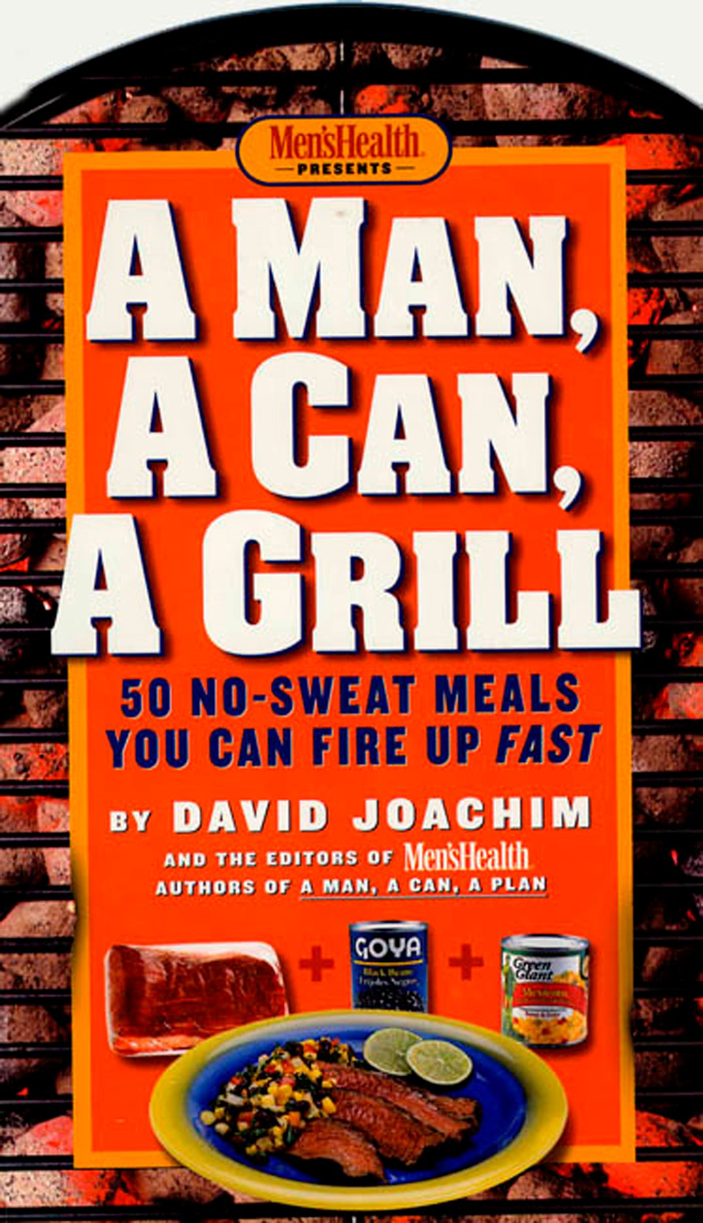 A Man, a Can, a Grill: 50 No-Sweat Meals You Can Fire Up Fast pdf epub