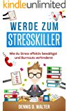Werde zum Stresskiller: Wie du Stress effektiv bewältigst und Burnouts verhinderst (stressbewältigung, stress abbauen, anti stress)