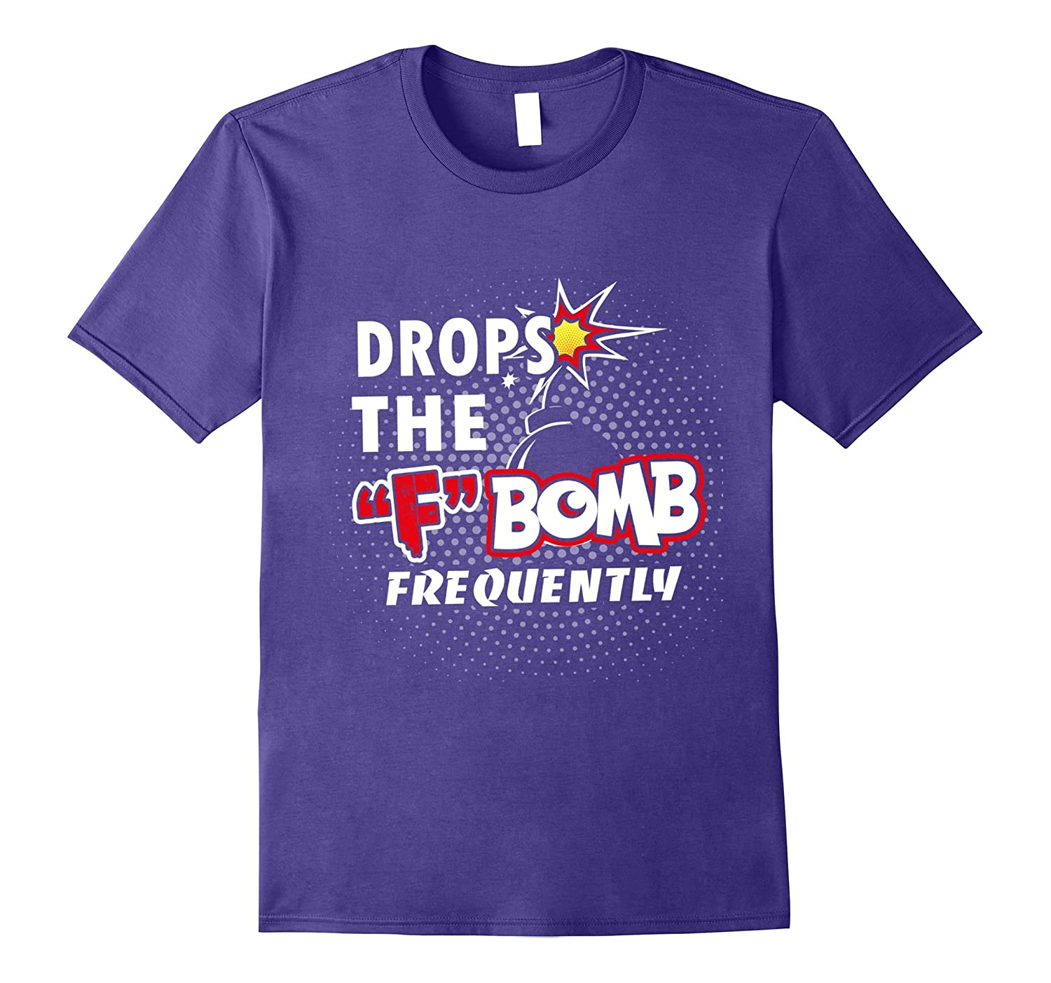 Drops The F Bomb Frequently Tee Shirt - Funny Gift-Art