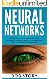 Neural Networks for Beginners: An Easy-to-Use Manual for Understanding Artificial Neural Network Programming (English Edition)