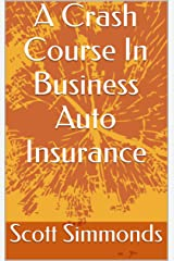 A Crash Course In Business Auto Insurance Kindle Edition