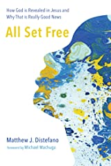 All Set Free: How God is Revealed in Jesus and Why That is Really Good News Kindle Edition