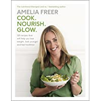 Cook. Nourish. Glow.: 120 recipes to help you lose weight, look younger, and feel healthier