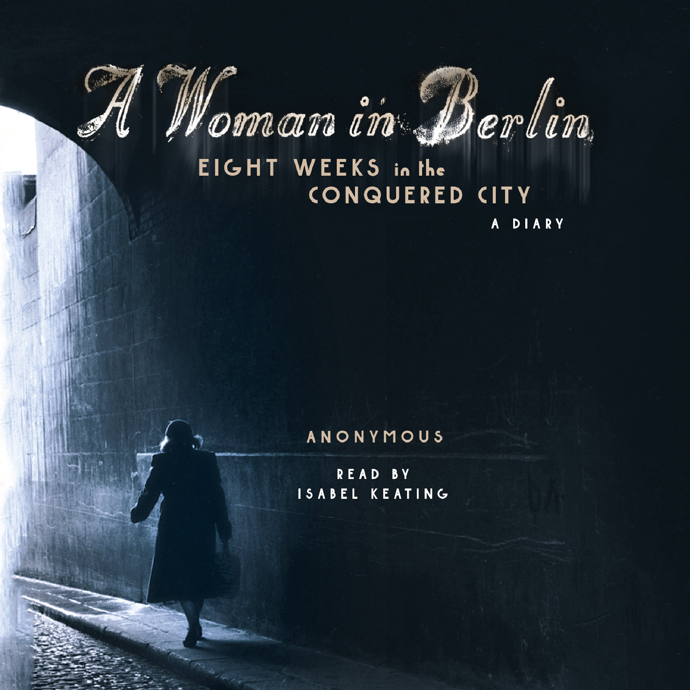 A Woman In Berlin  Eight Weeks In The Conquered City  A Diary