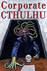 Corporate Cthulhu: Lovecraftian Tales of Bureaucratic Nightmare Kindle Edition