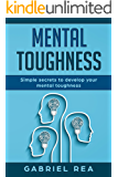 Mental Toughness: How to control fear, Stress and anxiety, Develop self-confidence, Define and focus on your goals and remove your mental walls