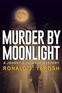 MURDER BY MOONLIGHT: A JOHNNY SUNDANCE FLORIDA MYSTERY (Johnny Sundance Florida Mysteries Book 6)