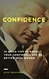 Confidence: 10 Quick Tips to Boost Your Confidence and Be Better With Women