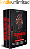 The Carnivore Diet: Special Edition - Two Books - Carnivore Diet With Intermittent Fasting. Combine Two Powerful Strategies For Rapid Fat Loss and Increased Health