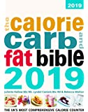 The Calorie, Carb & Fat Bible 2019 2019: The UK's Most Comprehensive Calorie Counter
