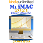 M1 iMac 2021 User Guide: The Ultimate Step By Step Practical Manual For Beginners And Seniors To Effectively Master…