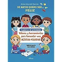 De mayor quiero ser# feliz. Cuaderno de actividades: Valores y herramientas para fomentar una actitud positiva…