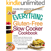 The Everything Gluten-Free Slow Cooker Cookbook: Includes Butternut Squash with Walnuts and Vanilla, Peruvian Roast Chicken with Red Potatoes, Lamb with ... Lattes...and hundreds more! (Everything®)